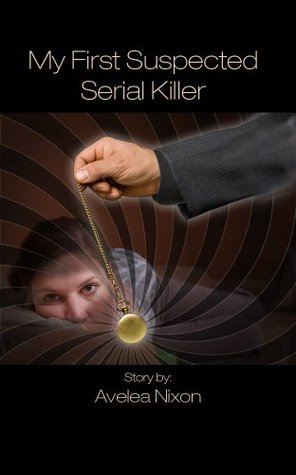 My First Suspected Serial Killer  by  Avelea Nixon