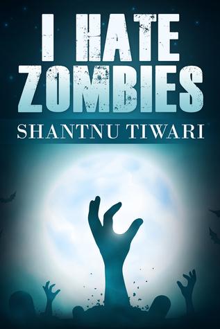 I Hate Zombies  by  Shantnu Tiwari