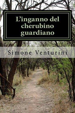 Linganno del cherubino guardiano: I segreti del giardino dellEden Simone Venturini