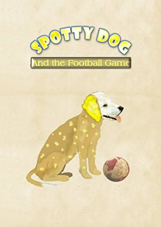 Spotty Dog and the Football Match  by  Dave Brett