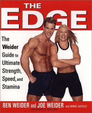 The Edge: Ben and Joes Weiders Ultimate Guide to Strength, Speed, and Stamina Ben Weider