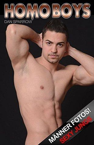 Gay Boys Nacktfotos Foto Ebook mit nackten Männern: Schwul! Gay nackt Fotos für Erwachsene (Gay Men 9) Dan Sparrow