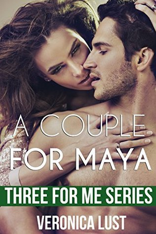 A Couple for Maya (MFF Threesome Menage) (Three For Me Series Book 4)  by  Veronica Lust