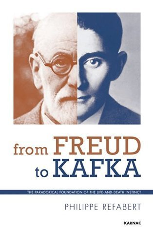 From Freud To Kafka: The Paradoxical Foundation of the Life-and-Death Instinct  by  Philippe Réfabert