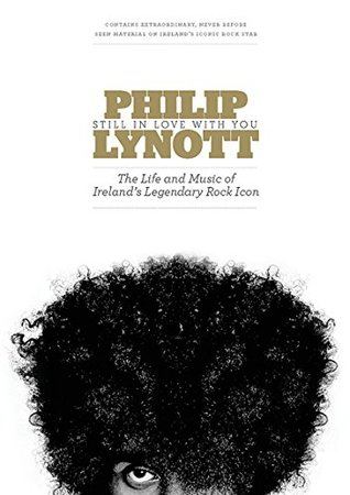 Philip Lynott : Still In Love With You: The Life and Music of Irelands Legendary Rock Icon Niall Stokes