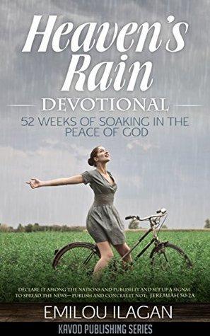 Heavens Rain Devotional: 52 Weeks Of Soaking In The Peace of God (Kavod Devotional Series Book 1)  by  Emilou Ilagan