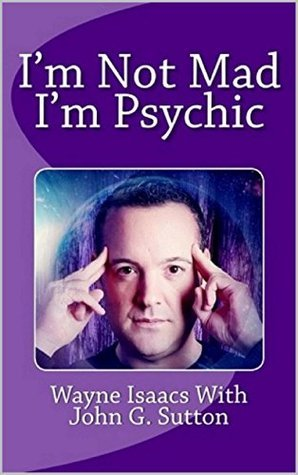 Im Not Mad Im Psychic  by  WAYNE ISAACS