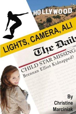 Lights, Camera, Ali! (Ali Caldwell Book 2) Christine Marciniak