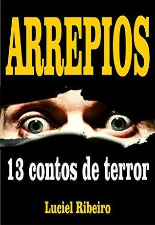 ARREPIOS: 13 contos de terror  by  Luciel Ribeiro