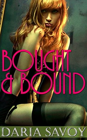 Bought & Bound  by  Daria Savoy