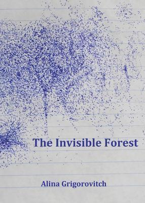 The Invisible Forest  by  Alina Grigorovitch