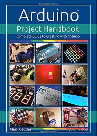 Arduino Project Handbook: Volume one: Complete Guide to Creating with the Arduino Mark Geddes