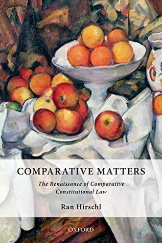 Comparative Matters: The Renaissance of Comparative Constitutional Law  by  Ran Hirschl