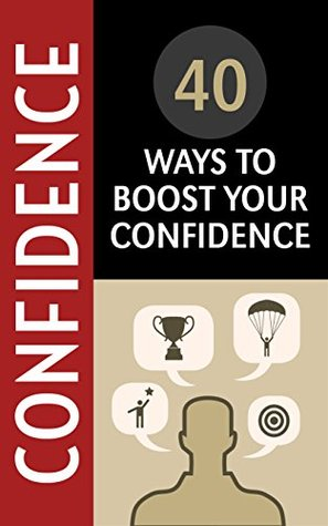 Confidence: 40 Ways to Boost Your Confidence (Breaking Down Lessons Learnt from Some of Historys Most Inspirational People Book 1)  by  J.J. Thomas