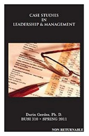 Case Studies in Leadership and Management  by  Darin Gerdes
