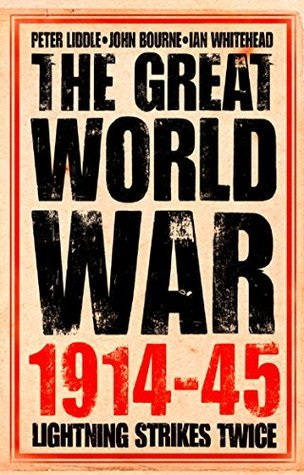 The Great World War 1914-1945: 1. Lightning Strikes Twice Peter Liddle