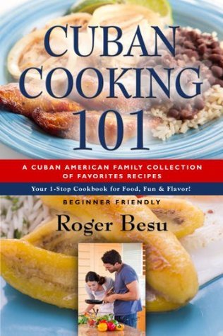Cuban Cooking 101 Roger Besu