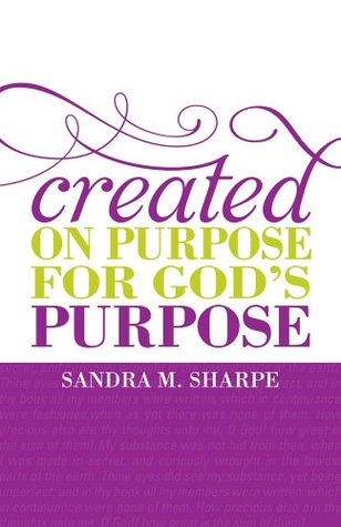 Created on Purpose for Gods Purpose  by  Sandra Sharpe
