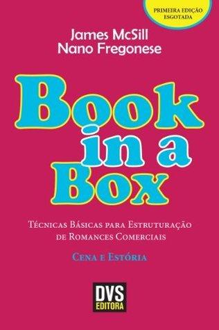 Book in a box - Técnicas Básicas para Estruturação de Romances Comerciais - Cena e Estória  by  James McSill