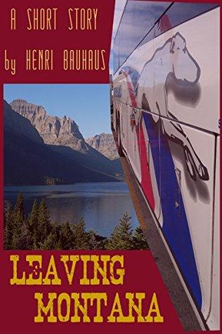 Leaving Montana: From Montana to New York City  by  Henri Bauhaus