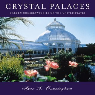Crystal Palaces: Garden Conservatories of the United States  by  Anne Cunningham