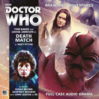 Doctor Who: Death Match (Big Finish Fourth Doctor Adventures, #4.04) Matt Fitton