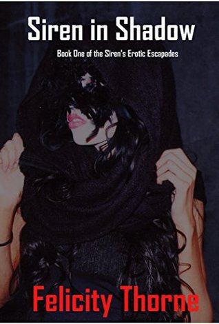 Siren in Shadow: Book One of the Sirens Erotic Escapades Felicity Thorne