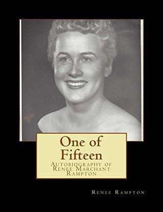 One of Fifteen: Autobiography of Renee Marchant Rampton Renee Rampton