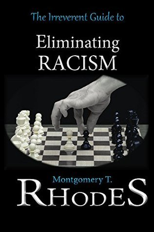 The Irreverent Guide to Eliminating Racism (The Irreverent Guides Book 1)  by  Montgomery Rhodes