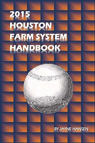 2015 Houston Farm System Handbook  by  Jayne Hansen