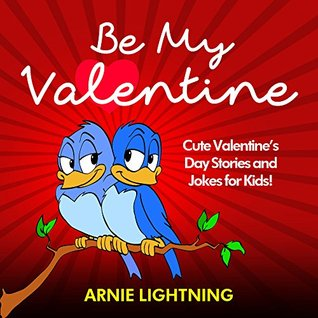 Children Books: Be My Valentine (Beginner Readers Childrens Fiction Books Collection): Cute Valentines Day Stories and Jokes for Kids! (Valentines Day Books Series) Arnie Lightning