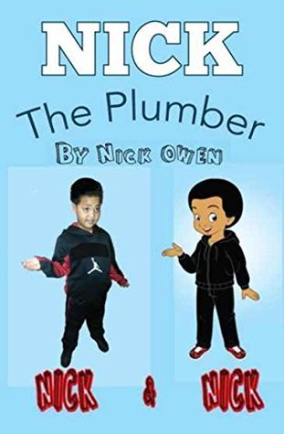 Nick the Plumber: He can Fix it! (Nick the Plumber Vol. 1 of 4)  by  Nick Owen