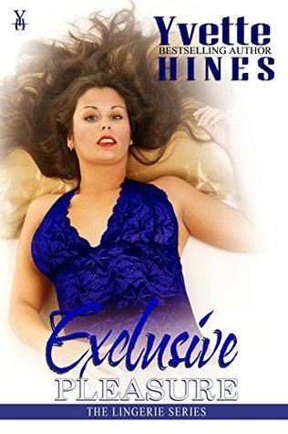 Exclusive Pleasure (The Lingerie Series #4) Yvette Hines