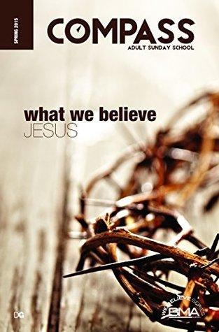 What We Believe: Jesus  by  E. Harold Henderson