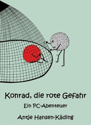 Konrad, die rote Gefahr - Ein PC-Abenteuer  by  Antje Hansen-Käding
