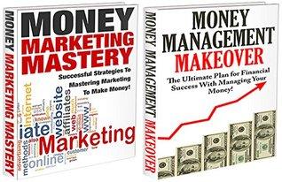 Finances Box Set #9: Money Marketing Mastery & Money Management Makeover  by  J.J.Jones