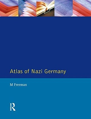 Atlas of Nazi Germany (Political, Economic and Social Anatomy of the Third Reich) Michael Freeman