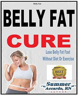 Unlimited Book: Belly Fat Cure: Lose Belly Fat Fast Without Diet Or Exercise Summer Accardo