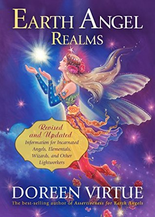 Earth Angel Realms: Revised and Updated Information for Incarnated Angels, Elementals, Wizards, and Other Lightworkers  by  Doreen Virtue