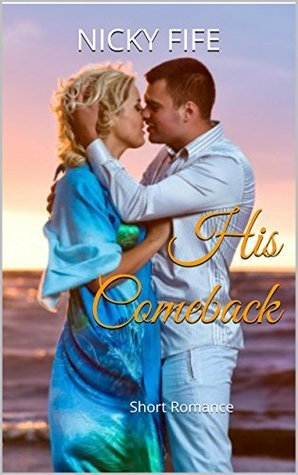 His Comeback: Short Romance  by  Nicky Fife
