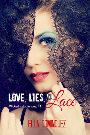 Love, Lies, and Lace (Wicked Indulgences, #1) Ella Dominguez
