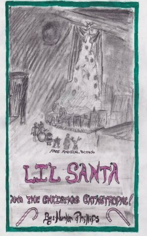 Lil Santa and the Christmas Catastrophe! (Holiday Adventure Series Book 1)  by  Hunter Phillips