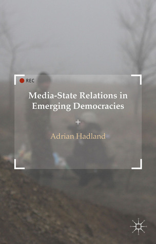 Media-State Relations in Emerging Democracies  by  Adrian Hadland