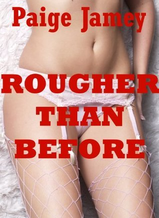 Rougher than Before (Sexy Wives, Younger Women, and Hot Submissives Get It Hard!): Five Hardcore Explicit Erotica Stories Paige Jamey