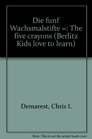 Die funf Wachsmalstifte =: The five crayons  by  Chris L. Demarest
