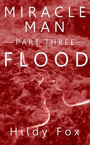 Miracle Man - Part Three: Flood Hildy Fox