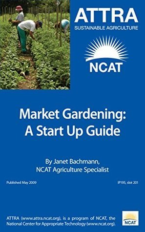 Market Gardening: A Start-Up Guide  by  Janet Bachmann