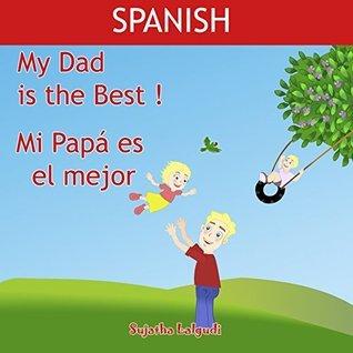 Childrens book in Spanish: My Dad is the Best. Mi Papá es el mejor: Libros para niños. Childrens Spanish book. Spanish book for kids (Bilingual Edition) ... books for children nº 7) Sujatha Lalgudi