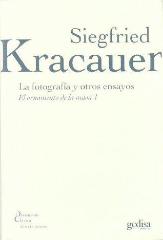 La fotografia y otros ensayos/ Photography and other Essays Siegfried Kracauer