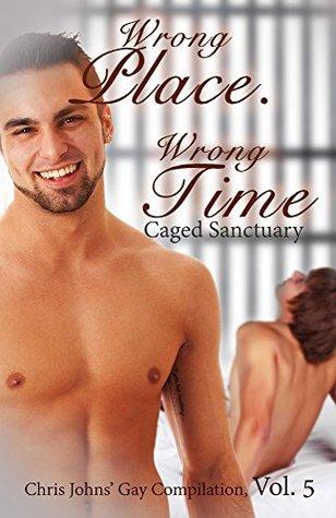 Wrong Place. Wrong Time (Chris Johns Gay Compilation, Vol. 5) Chris Johns